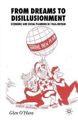 From Dreams to Disillusionment: Economic and Social Planning in 1960s Britain (Paperback)