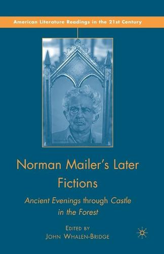 Norman Mailer's Later Fictions: Ancient Evenings through Castle in the Forest - American Literature Readings in the 21st Century (Paperback)