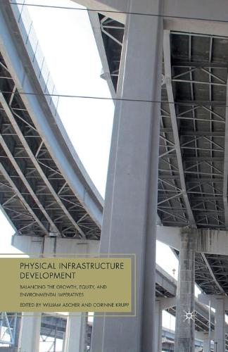 Physical Infrastructure Development: Balancing the Growth, Equity, and Environmental Imperatives (Paperback)