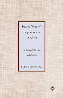 Beyond Women's Empowerment in Africa: Exploring Dislocation and Agency (Paperback)