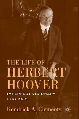 The Life of Herbert Hoover: Imperfect Visionary, 1918-1928 (Paperback)
