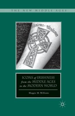 Icons of Irishness from the Middle Ages to the Modern World - The New Middle Ages (Paperback)