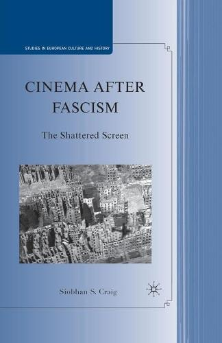 Cinema after Fascism: The Shattered Screen - Studies in European Culture and History (Paperback)
