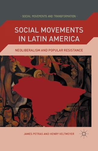 Social Movements in Latin America: Neoliberalism and Popular Resistance - Social Movements and Transformation (Paperback)