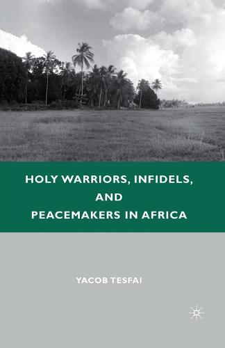 Holy Warriors, Infidels, and Peacemakers in Africa (Paperback)