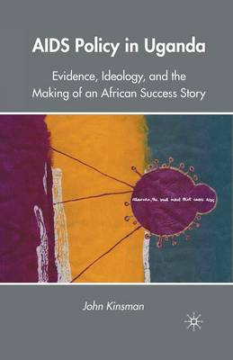 AIDS Policy in Uganda: Evidence, Ideology, and the Making of an African Success Story (Paperback)