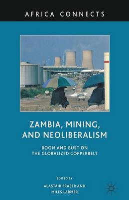Zambia, Mining, and Neoliberalism: Boom and Bust on the Globalized Copperbelt - Africa Connects (Paperback)