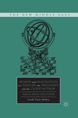 Reason and Imagination in Chaucer, the Perle-Poet, and the Cloud-Author: Seeing from the Center - The New Middle Ages (Paperback)