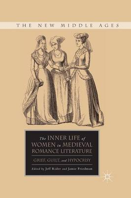 The Inner Life of Women in Medieval Romance Literature: Grief, Guilt, and Hypocrisy - The New Middle Ages (Paperback)