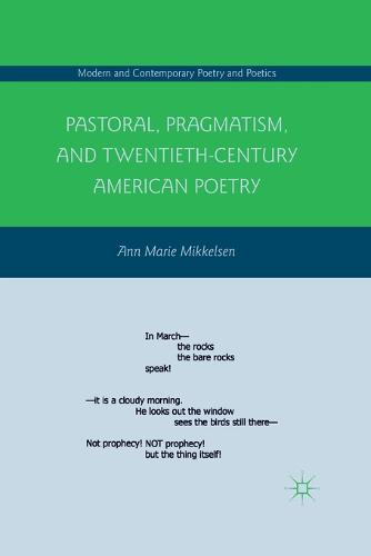 Pastoral, Pragmatism, and Twentieth-Century American Poetry - Modern and Contemporary Poetry and Poetics (Paperback)