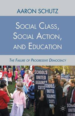 Social Class, Social Action, and Education: The Failure of Progressive Democracy (Paperback)