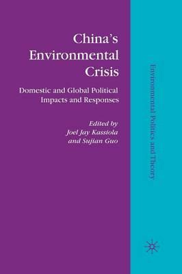 China's Environmental Crisis: Domestic and Global Political Impacts and Responses - Environmental Politics and Theory (Paperback)