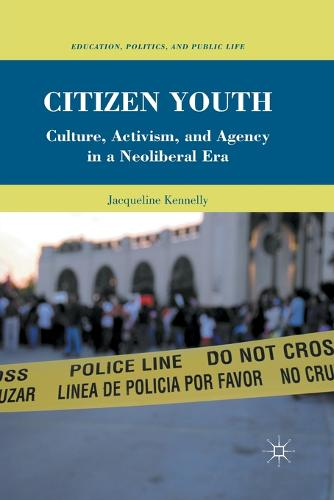 Citizen Youth: Culture, Activism, and Agency in a Neoliberal Era - Education, Politics and Public Life (Paperback)