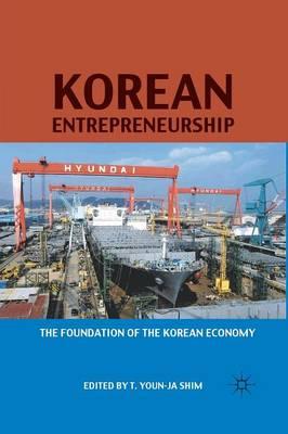 Korean Entrepreneurship: The Foundation of the Korean Economy (Paperback)