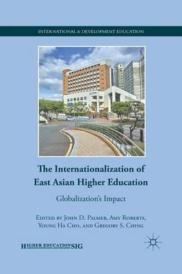 The Internationalization of East Asian Higher Education: Globalization's Impact - International and Development Education (Paperback)