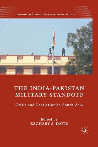 The India-Pakistan Military Standoff: Crisis and Escalation in South Asia - Initiatives in Strategic Studies: Issues and Policies (Paperback)
