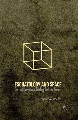 Eschatology and Space: The Lost Dimension in Theology Past and Present (Paperback)