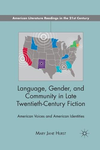 Language, Gender, and Community in Late Twentieth-Century Fiction: American Voices and American Identities - American Literature Readings in the 21st Century (Paperback)