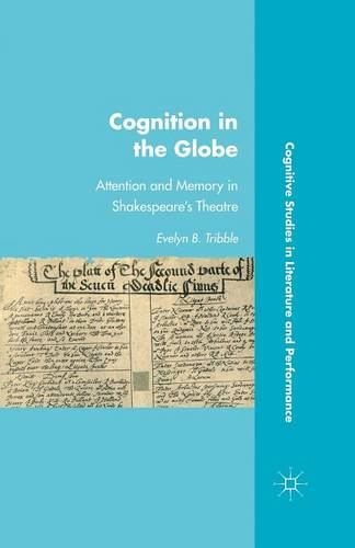 Cognition in the Globe: Attention and Memory in Shakespeare's Theatre - Cognitive Studies in Literature and Performance (Paperback)