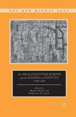 The Anglo-Scottish Border and the Shaping of Identity, 1300-1600 - The New Middle Ages (Paperback)