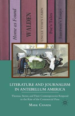 Literature and Journalism in Antebellum America: Thoreau, Stowe, and Their Contemporaries Respond to the Rise of the Commercial Press (Paperback)