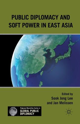 Public Diplomacy and Soft Power in East Asia - Palgrave Macmillan Series in Global Public Diplomacy (Paperback)