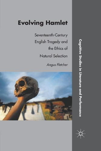 Evolving Hamlet: Seventeenth-Century English Tragedy and the Ethics of Natural Selection - Cognitive Studies in Literature and Performance (Paperback)