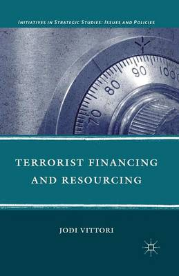 Terrorist Financing and Resourcing - Initiatives in Strategic Studies: Issues and Policies (Paperback)