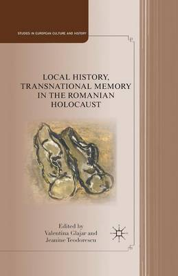 Local History, Transnational Memory in the Romanian Holocaust - Studies in European Culture and History (Paperback)