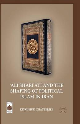 `Ali Shari'ati and the Shaping of Political Islam in Iran - Middle East Today (Paperback)