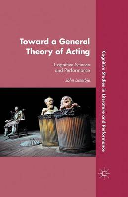 Toward a General Theory of Acting: Cognitive Science and Performance - Cognitive Studies in Literature and Performance (Paperback)