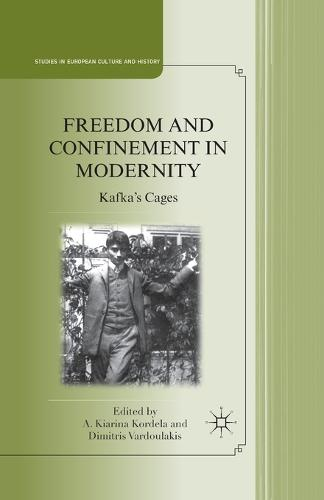 Freedom and Confinement in Modernity: Kafka's Cages - Studies in European Culture and History (Paperback)