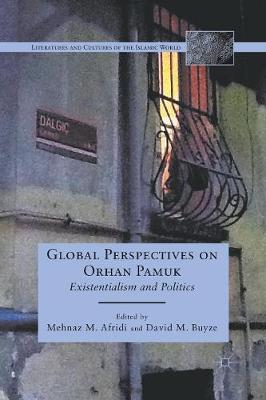 Global Perspectives on Orhan Pamuk: Existentialism and Politics - Literatures and Cultures of the Islamic World (Paperback)