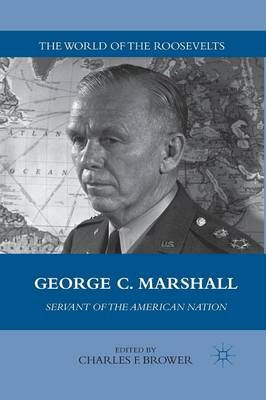 George C. Marshall: Servant of the American Nation - The World of the Roosevelts (Paperback)