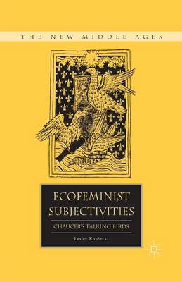 Ecofeminist Subjectivities: Chaucer's Talking Birds - The New Middle Ages (Paperback)