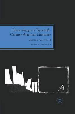 Ghetto Images in Twentieth-Century American Literature: Writing Apartheid - Future of Minority Studies (Paperback)
