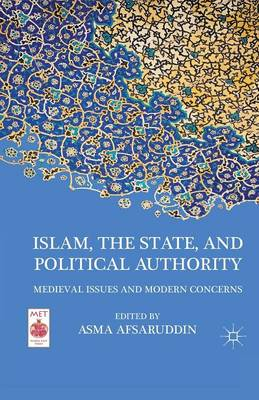 Islam, the State, and Political Authority: Medieval Issues and Modern Concerns - Middle East Today (Paperback)