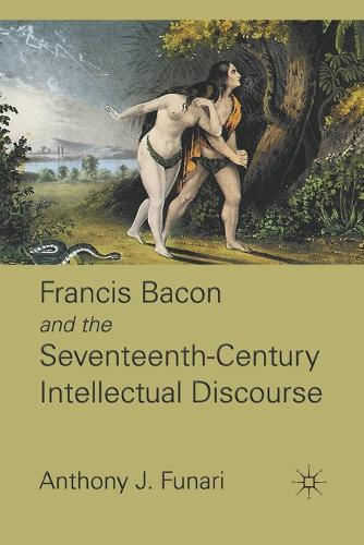 Francis Bacon and the Seventeenth-Century Intellectual Discourse (Paperback)