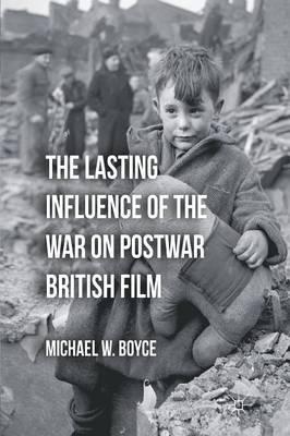 The Lasting Influence of the War on Postwar British Film (Paperback)