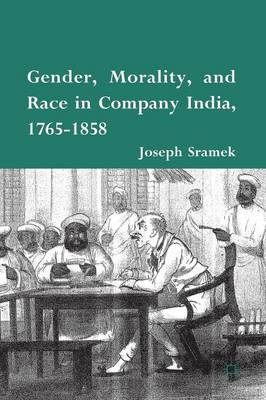 Gender, Morality, and Race in Company India, 1765-1858 (Paperback)