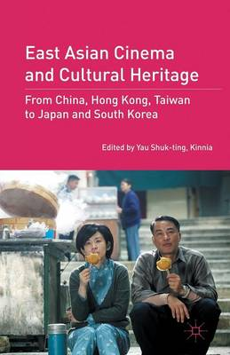 East Asian Cinema and Cultural Heritage: From China, Hong Kong, Taiwan to Japan and South Korea (Paperback)
