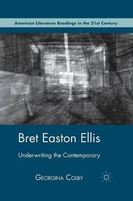 Bret Easton Ellis: Underwriting the Contemporary - American Literature Readings in the 21st Century (Paperback)