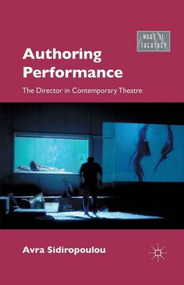 Authoring Performance: The Director in Contemporary Theatre - What is Theatre? (Paperback)