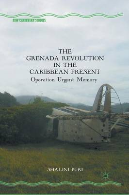 The Grenada Revolution in the Caribbean Present: Operation Urgent Memory - New Caribbean Studies (Paperback)