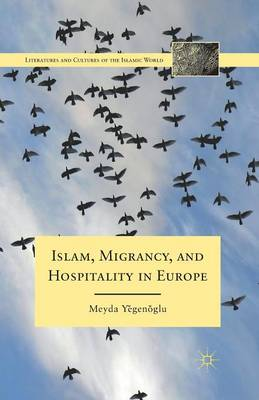 Islam, Migrancy, and Hospitality in Europe - Literatures and Cultures of the Islamic World (Paperback)