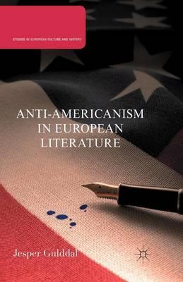 Anti-Americanism in European Literature - Studies in European Culture and History (Paperback)