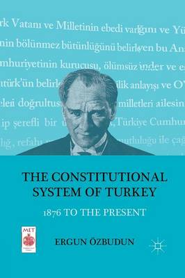 The Constitutional System of Turkey: 1876 to the Present - Middle East Today (Paperback)