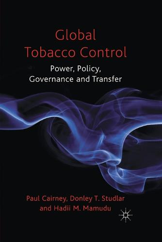 Global Tobacco Control: Power, Policy, Governance and Transfer (Paperback)