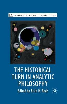The Historical Turn in Analytic Philosophy - History of Analytic Philosophy (Paperback)