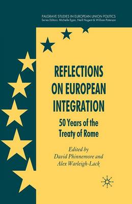 Reflections on European Integration: 50 Years of the Treaty of Rome - Palgrave Studies in European Union Politics (Paperback)